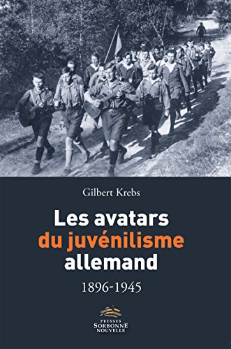 Krebs, Gilbert. Les avatars du juvénilisme allemand 1896-1945. Paris