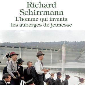Duncan M. Simpson - Richard Schirrmann L'homme qui inventa les auberges de jeunesse