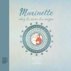Marinette chez la reine des neiges - Sibylle von Olfers